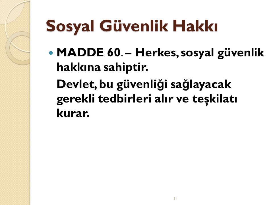 Sosyal Güvenlik Hakkı  MADDE 60.– Herkes, sosyal güvenlik hakkına sahiptir.