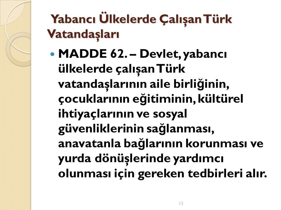 Yabancı Ülkelerde Çalışan Türk Vatandaşları Yabancı Ülkelerde Çalışan Türk Vatandaşları  MADDE 62.