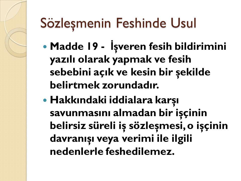 Sözleşmenin Feshinde Usul  Madde 19 - İ şveren fesih bildirimini yazılı olarak yapmak ve fesih sebebini açık ve kesin bir şekilde belirtmek zorundadır.