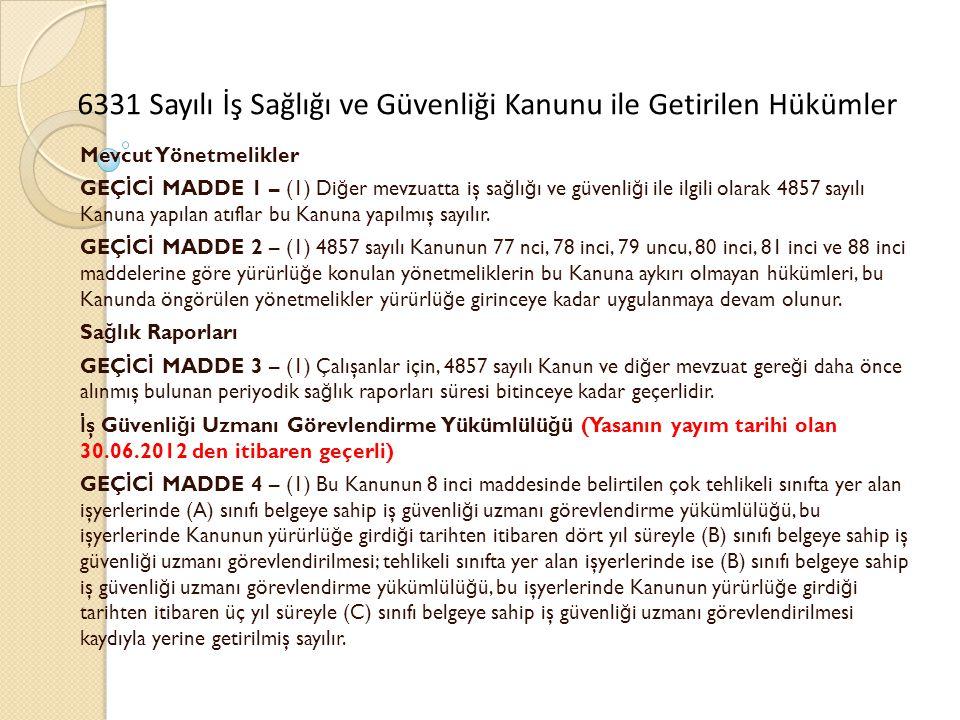 Mevcut Yönetmelikler GEÇ İ C İ MADDE 1 – (1) Di ğ er mevzuatta iş sa ğ lı ğ ı ve güvenli ğ i ile ilgili olarak 4857 sayılı Kanuna yapılan atıflar bu Kanuna yapılmış sayılır.