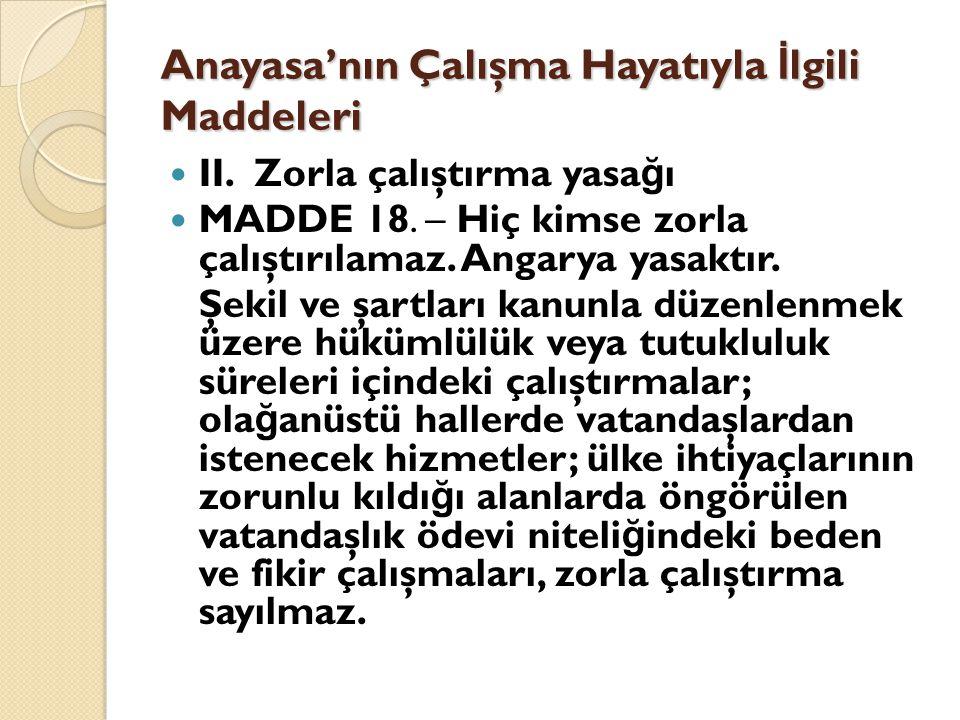 Anayasa'nın Çalışma Hayatıyla İ lgili Maddeleri  II.