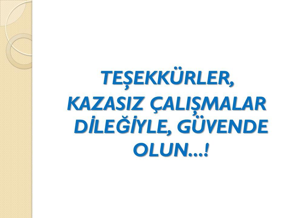 TEŞEKKÜRLER, KAZASIZ ÇALIŞMALAR D İ LE Ğİ YLE, GÜVENDE OLUN...!