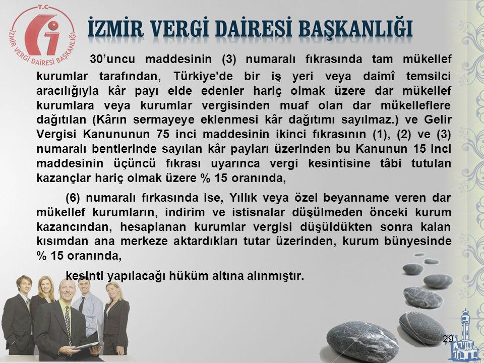 29 30'uncu maddesinin (3) numaralı fıkrasında tam mükellef kurumlar tarafından, Türkiye'de bir iş yeri veya daimî temsilci aracılığıyla kâr payı elde