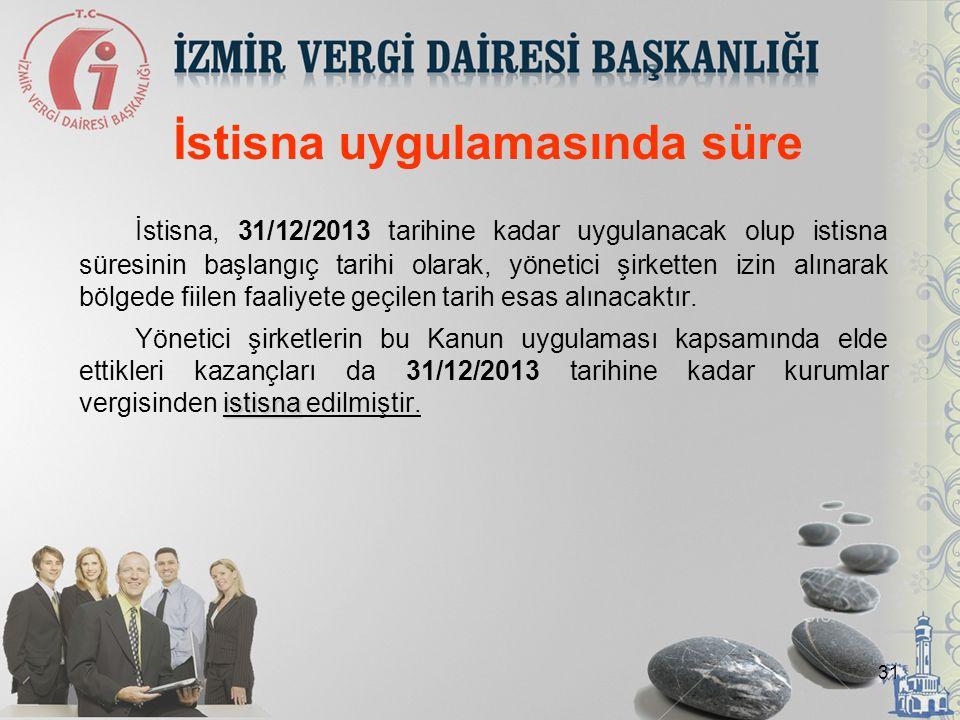 31 İstisna uygulamasında süre İstisna, 31/12/2013 tarihine kadar uygulanacak olup istisna süresinin başlangıç tarihi olarak, yönetici şirketten izin a