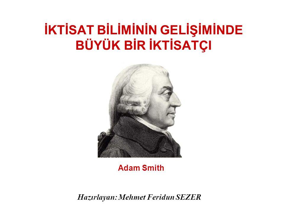 İKTİSAT BİLİMİNİN GELİŞİMİNDE BÜYÜK BİR İKTİSATÇI Adam Smith Hazırlayan: Mehmet Feridun SEZER