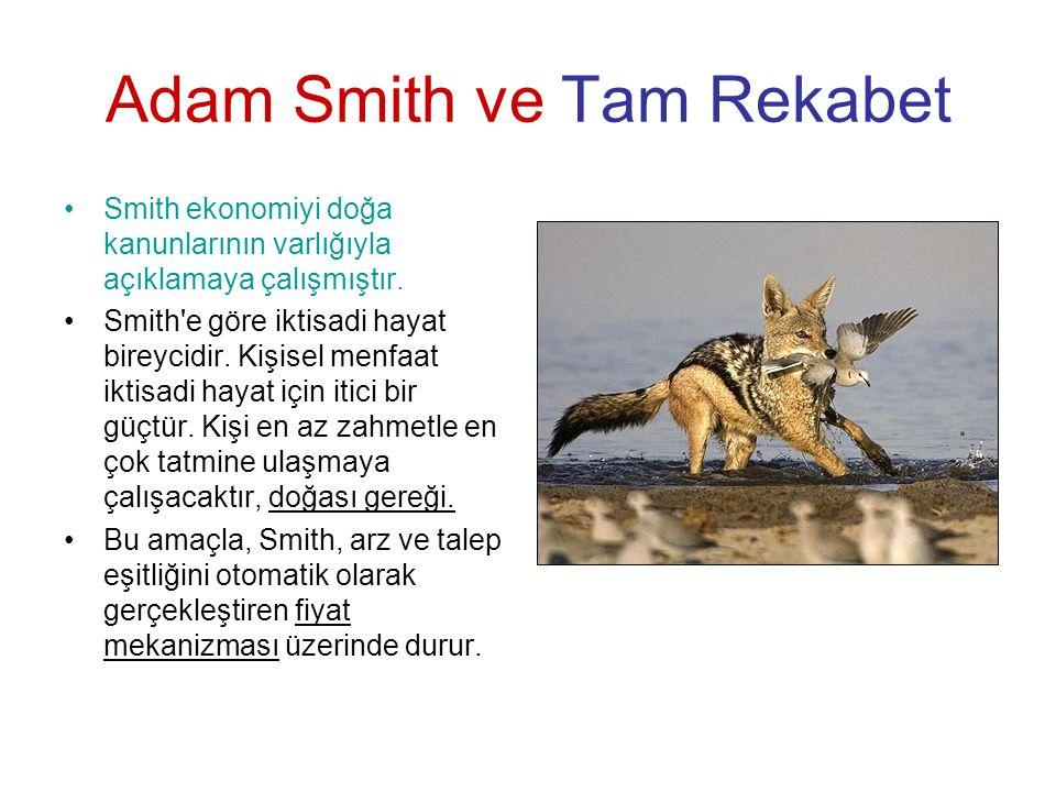 Adam Smith ve Tam Rekabet •Smith ekonomiyi doğa kanunlarının varlığıyla açıklamaya çalışmıştır. •Smith'e göre iktisadi hayat bireycidir. Kişisel menfa