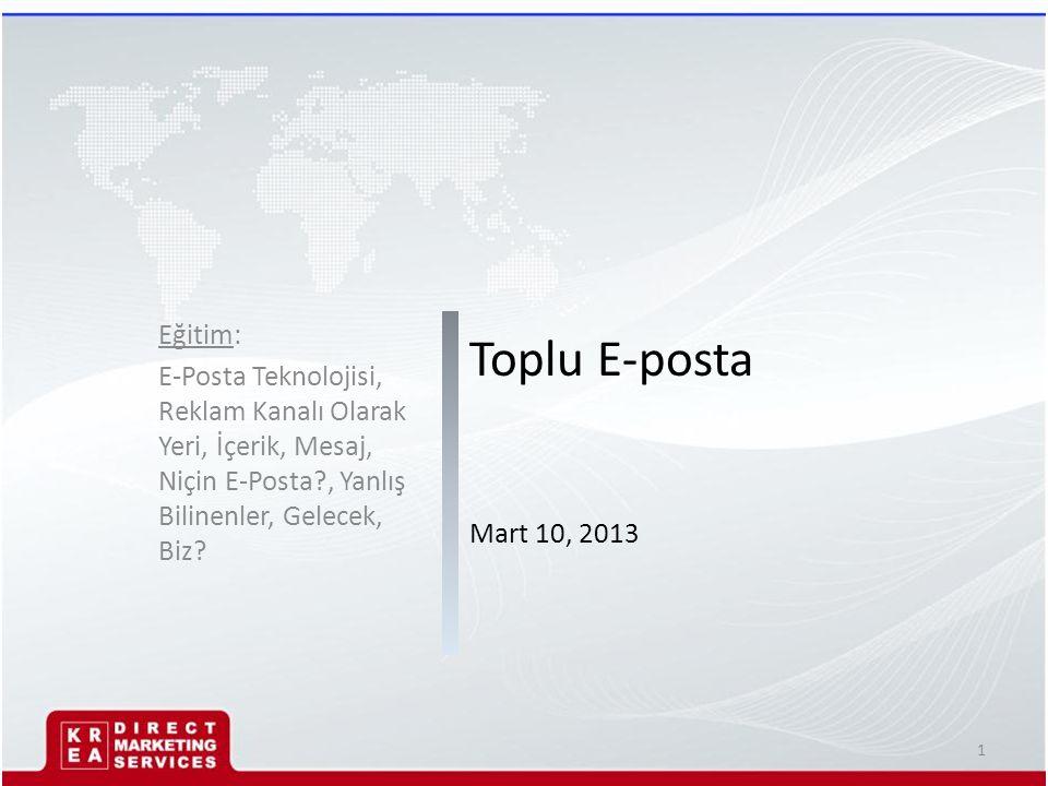 Toplu E-posta Mart 10, 2013 Eğitim: E-Posta Teknolojisi, Reklam Kanalı Olarak Yeri, İçerik, Mesaj, Niçin E-Posta?, Yanlış Bilinenler, Gelecek, Biz? 1