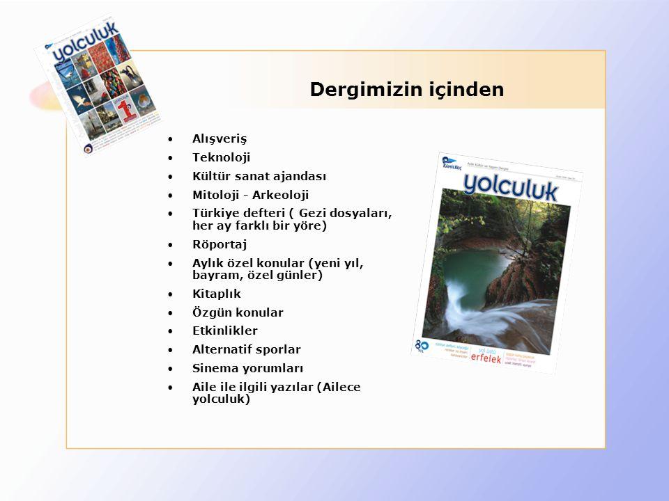 Dergimizin içinden •Alışveriş •Teknoloji •Kültür sanat ajandası •Mitoloji - Arkeoloji •Türkiye defteri ( Gezi dosyaları, her ay farklı bir yöre) •Röpo