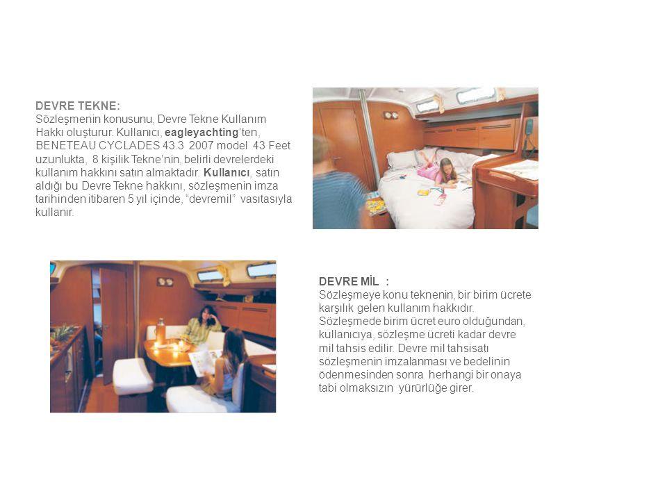DEVRE TEKNE: Sözleşmenin konusunu, Devre Tekne Kullanım Hakkı oluşturur. Kullanıcı, eagleyachting'ten, BENETEAU CYCLADES 43.3 2007 model 43 Feet uzunl