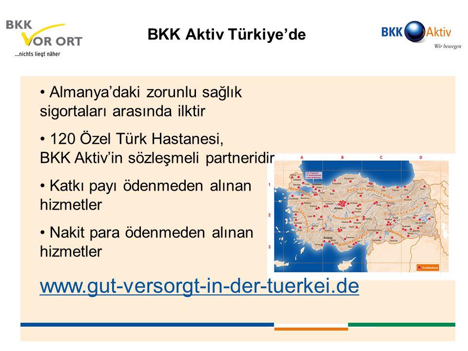 BKK Aktiv Türkiye'de • Almanya'daki zorunlu sağlık sigortaları arasında ilktir • 120 Özel Türk Hastanesi, BKK Aktiv'in sözleşmeli partneridir • Katkı