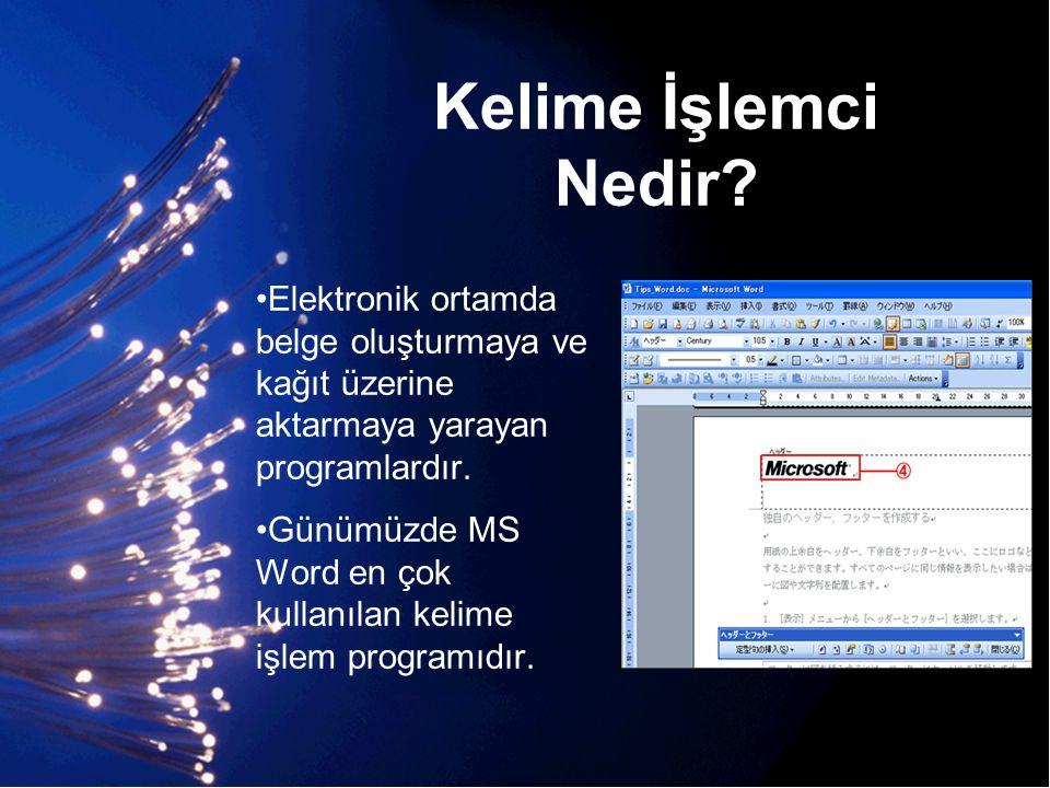 Kelime İşlemci Nedir? •Elektronik ortamda belge oluşturmaya ve kağıt üzerine aktarmaya yarayan programlardır. •Günümüzde MS Word en çok kullanılan kel
