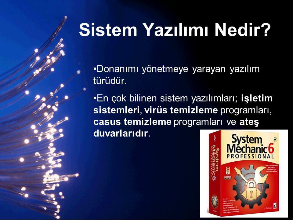 Sistem Yazılımı Nedir? •Donanımı yönetmeye yarayan yazılım türüdür. •En çok bilinen sistem yazılımları; işletim sistemleri, virüs temizleme programlar