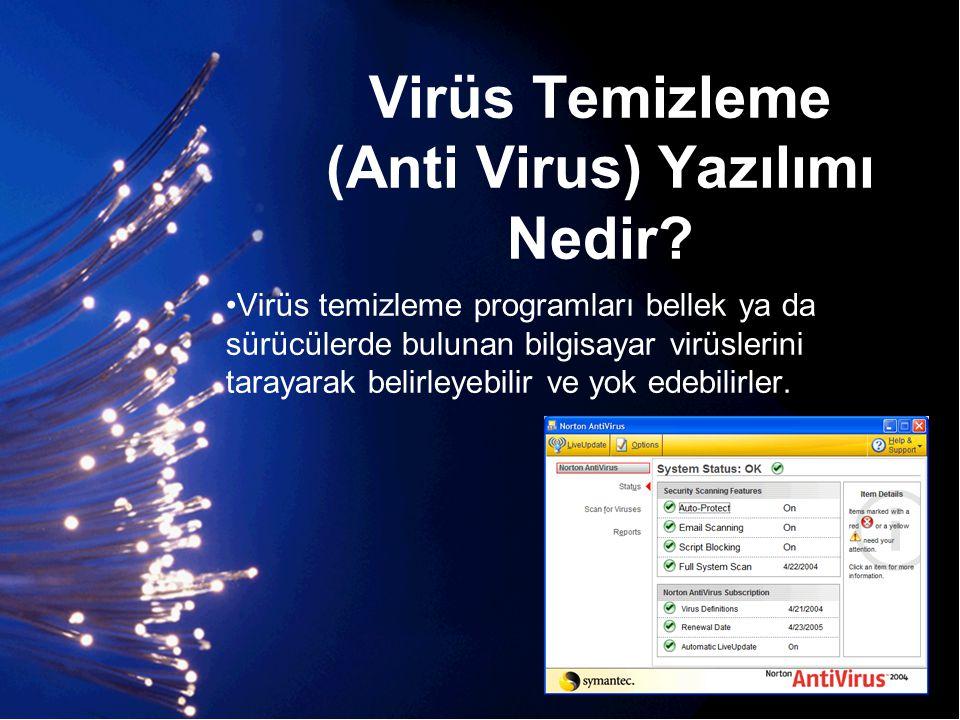 Virüs Temizleme (Anti Virus) Yazılımı Nedir? •Virüs temizleme programları bellek ya da sürücülerde bulunan bilgisayar virüslerini tarayarak belirleyeb