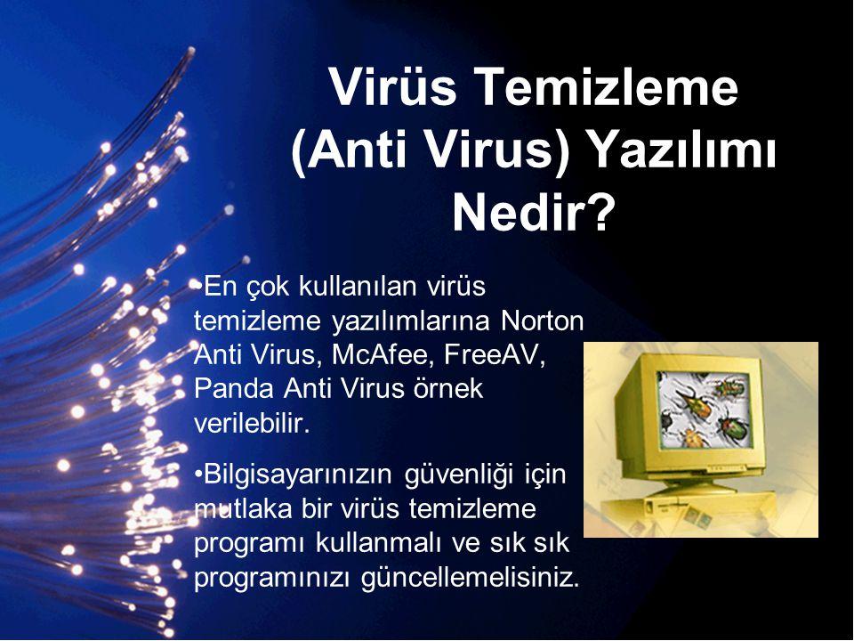 Virüs Temizleme (Anti Virus) Yazılımı Nedir? •En çok kullanılan virüs temizleme yazılımlarına Norton Anti Virus, McAfee, FreeAV, Panda Anti Virus örne