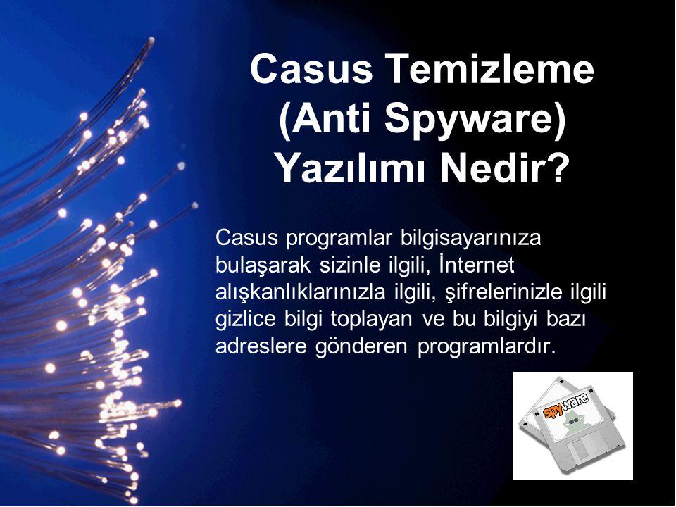 Casus Temizleme (Anti Spyware) Yazılımı Nedir? Casus programlar bilgisayarınıza bulaşarak sizinle ilgili, İnternet alışkanlıklarınızla ilgili, şifrele