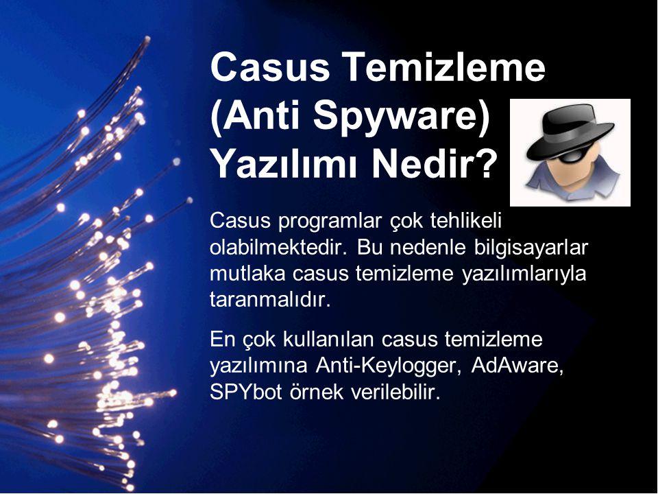 Casus Temizleme (Anti Spyware) Yazılımı Nedir? Casus programlar çok tehlikeli olabilmektedir. Bu nedenle bilgisayarlar mutlaka casus temizleme yazılım