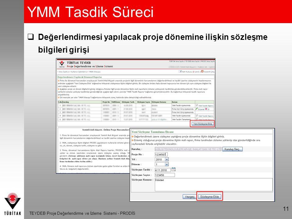 TEYDEB Proje Değerlendirme ve İzleme Sistemi - PRODİS 12 YMM Tasdik Süreci 4.YMM, firmanın mali raporunu (sistem üzerinden gelen gider formları ve elden iletilen fatura vb belgeler.) değerlendirir.