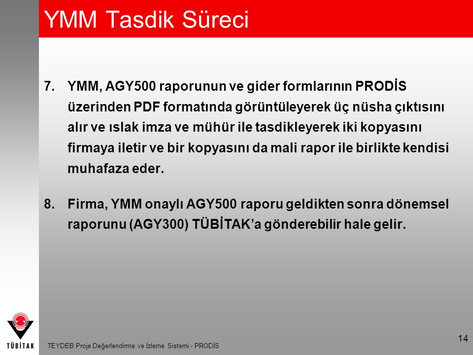 TEYDEB Proje Değerlendirme ve İzleme Sistemi - PRODİS 15 YMM Tasdik Süreci 10.YMM nin onaylamış olduğu AGY500 raporu içindeki Gider Formları firma yetkilisi tarafından da imzalanır.