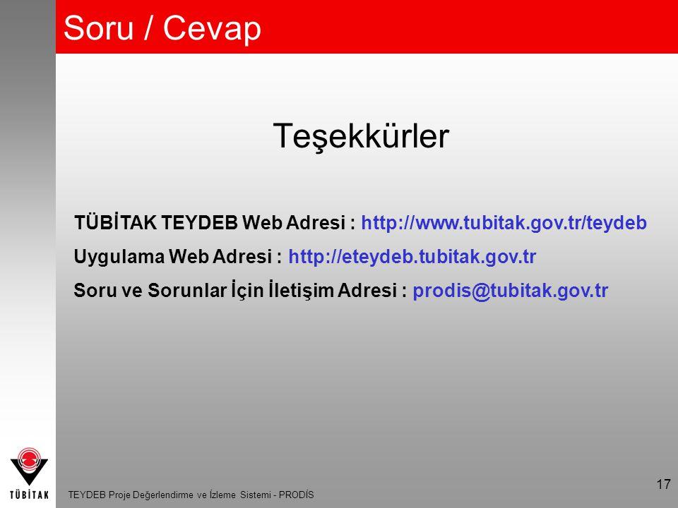 TEYDEB Proje Değerlendirme ve İzleme Sistemi - PRODİS 17 Soru / Cevap Teşekkürler TÜBİTAK TEYDEB Web Adresi : http://www.tubitak.gov.tr/teydeb Uygulam