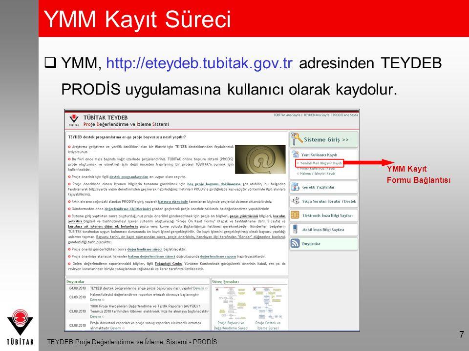 TEYDEB Proje Değerlendirme ve İzleme Sistemi - PRODİS 8 YMM Kayıt Süreci  YMM, YMM Kayıt Formundaki bilgileri doldurarak elektronik imzası ya da mobil imzası ile sisteme kaydolur.
