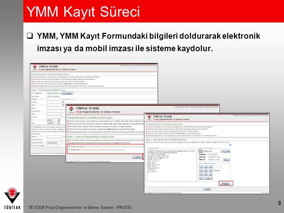 TEYDEB Proje Değerlendirme ve İzleme Sistemi - PRODİS 9 YMM Kayıt Süreci  YMM, kullanıcı kaydını tamamladıktan sonra artık sisteme elektronik imzası ya da mobil imzası ile giriş yapabilir.