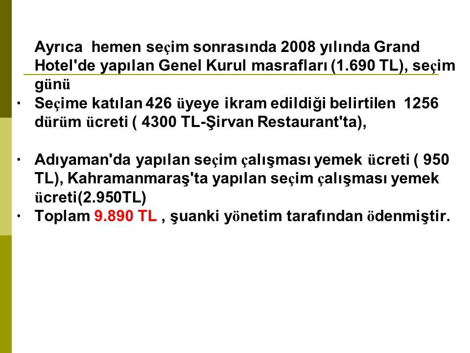 Ayrıca hemen seçim sonrasında 2008 yılında Grand Hotel'de yapılan Genel Kurul masrafları (1.690 TL), seçim günü • Seçime katılan 426 üyeye ikram edild
