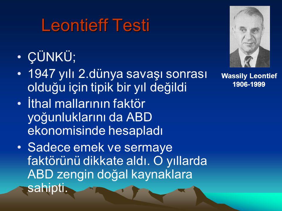 Leontieff Testi •ABD'nin emek yoğun ürünleri ihraç, sermaye yoğun ürünleri ithal ettiği sonucunu buldu •Tartışmalar başladı: •Bazıları H-O teorisi geçersiz dedi •Bazıları ise Leontieff yanlış ve eksik analiz yaptı dedi.