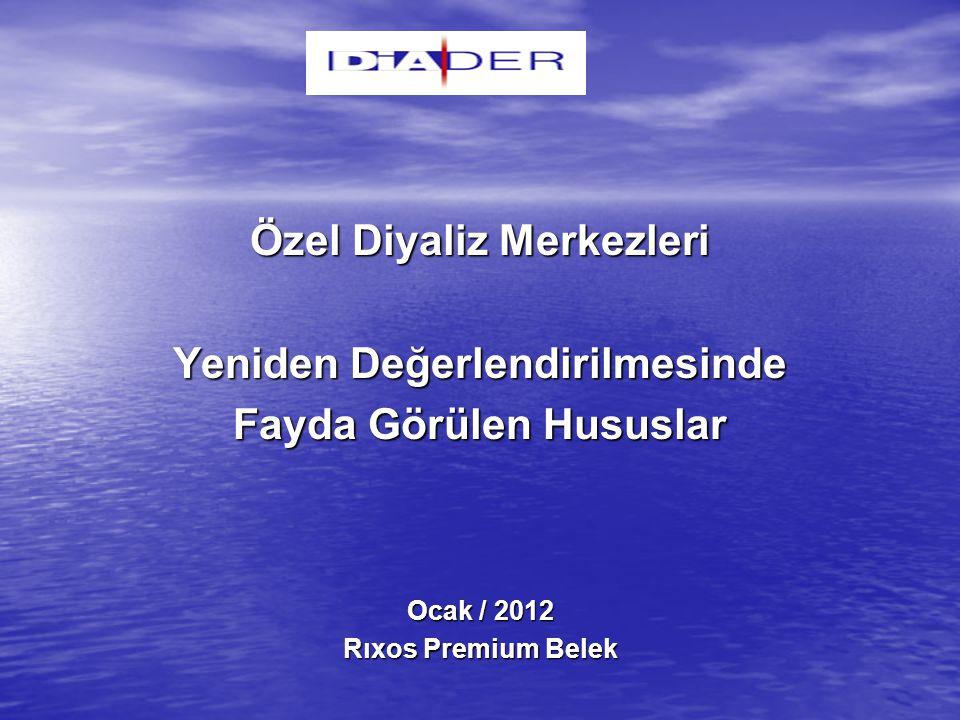 Özel Diyaliz Merkezleri Yeniden Değerlendirilmesinde Fayda Görülen Hususlar Ocak / 2012 Rıxos Premium Belek