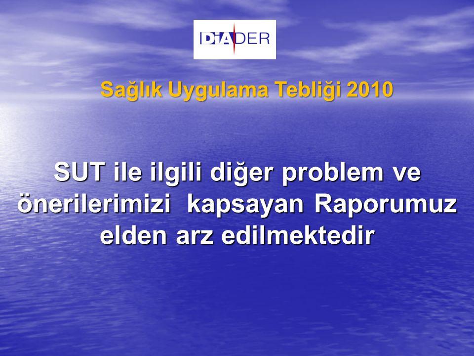 SUT ile ilgili diğer problem ve önerilerimizi kapsayan Raporumuz elden arz edilmektedir Sağlık Uygulama Tebliği 2010