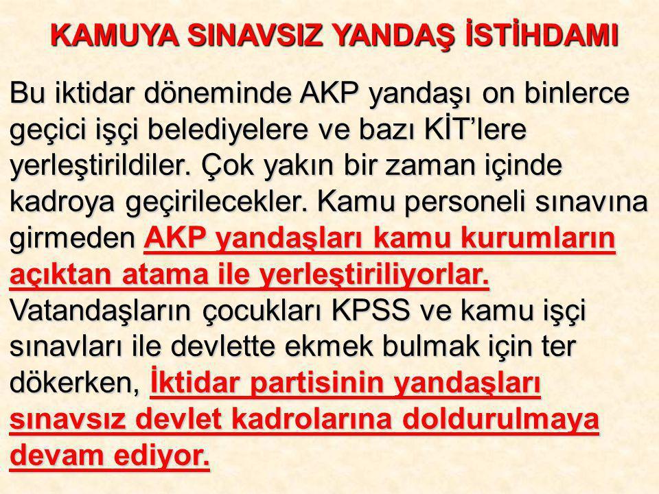 Bu iktidar döneminde AKP yandaşı on binlerce geçici işçi belediyelere ve bazı KİT'lere yerleştirildiler. Çok yakın bir zaman içinde kadroya geçirilece