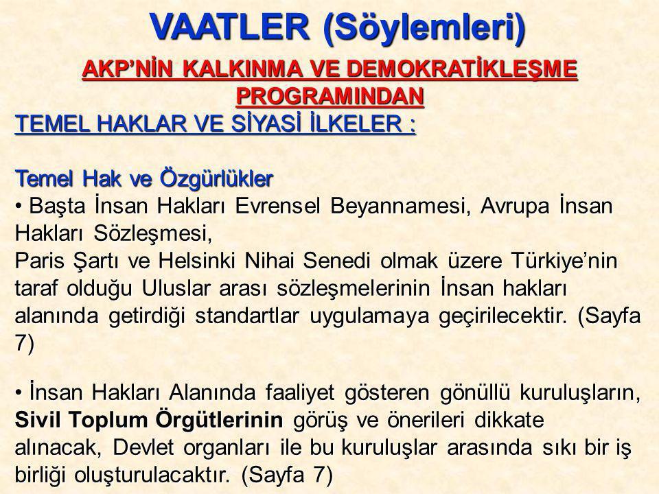 AKP'NİN KALKINMA VE DEMOKRATİKLEŞME PROGRAMINDAN TEMEL HAKLAR VE SİYASİ İLKELER : Temel Hak ve Özgürlükler • Başta İnsan Hakları Evrensel Beyannamesi,