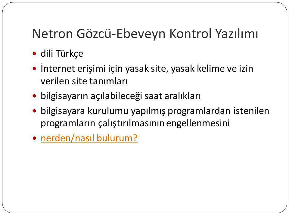 Netron Gözcü-Ebeveyn Kontrol Yazılımı  dili Türkçe  İnternet erişimi için yasak site, yasak kelime ve izin verilen site tanımları  bilgisayarın açı