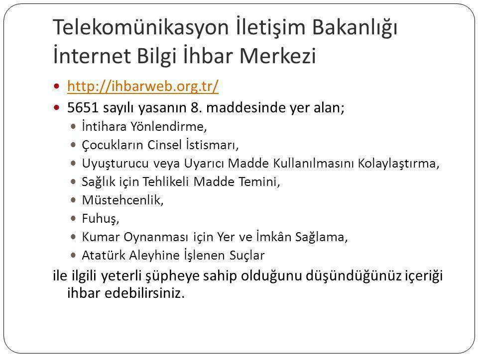 Telekomünikasyon İletişim Bakanlığı İnternet Bilgi İhbar Merkezi  http://ihbarweb.org.tr/ http://ihbarweb.org.tr/  5651 sayılı yasanın 8. maddesinde