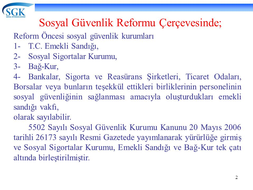 2 Sosyal Güvenlik Reformu Çerçevesinde; Reform Öncesi sosyal güvenlik kurumları 1-T.C. Emekli Sandığı, 2-Sosyal Sigortalar Kurumu, 3-Bağ-Kur, 4-Bankal