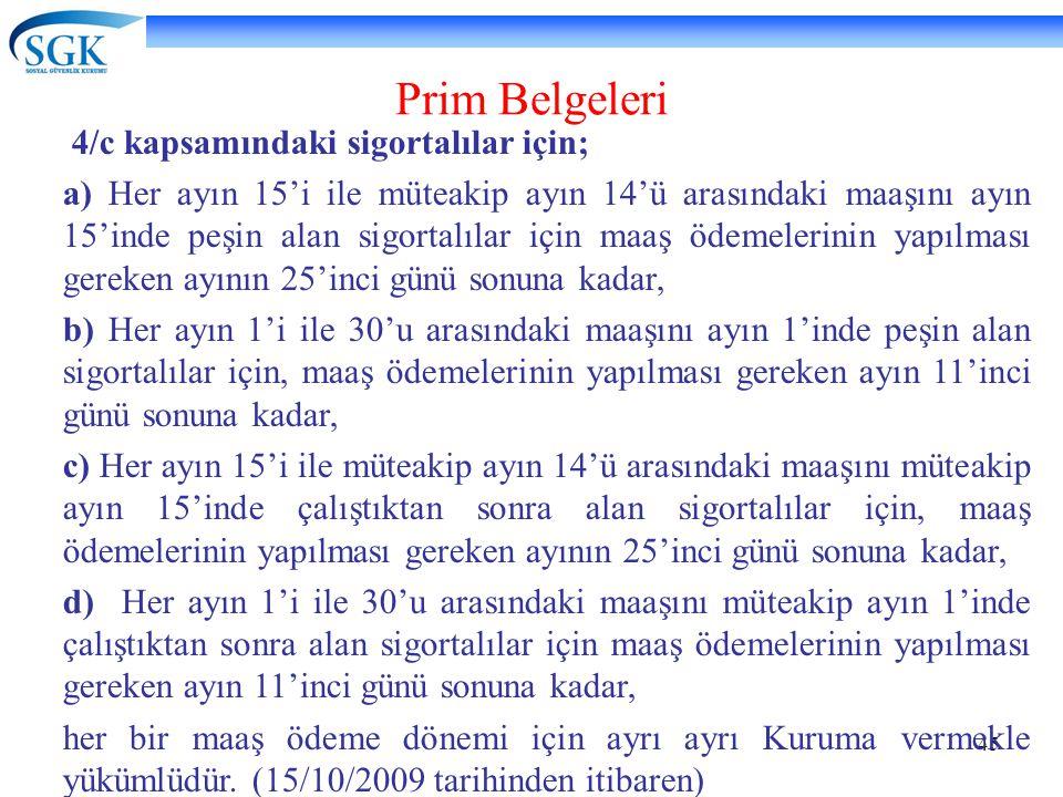 45 Prim Belgeleri 4/c kapsamındaki sigortalılar için; a) Her ayın 15'i ile müteakip ayın 14'ü arasındaki maaşını ayın 15'inde peşin alan sigortalılar