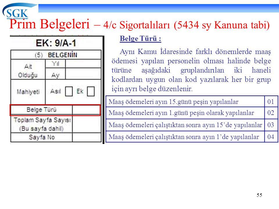 55 Prim Belgeleri – 4/c Sigortalıları (5434 sy Kanuna tabi) Belge Türü : Aynı Kamu İdaresinde farklı dönemlerde maaş ödemesi yapılan personelin olması