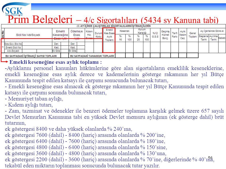 56 Prim Belgeleri – 4/c Sigortalıları (5434 sy Kanuna tabi) Emekli keseneğine esas aylık toplamı : -Aylıklarını personel kanunları hükümlerine göre al