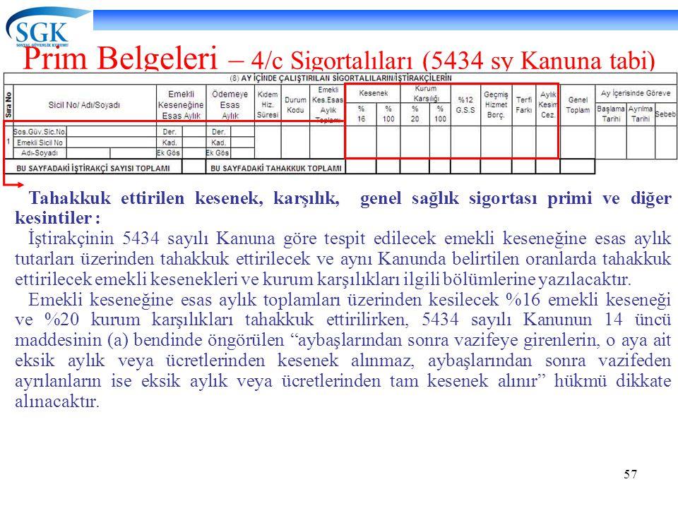 57 Prim Belgeleri – 4/c Sigortalıları (5434 sy Kanuna tabi) Tahakkuk ettirilen kesenek, karşılık, genel sağlık sigortası primi ve diğer kesintiler : İ