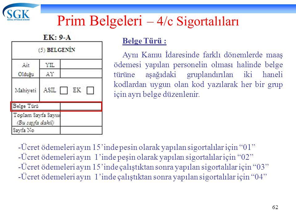 62 Prim Belgeleri – 4/c Sigortalıları Belge Türü : Aynı Kamu İdaresinde farklı dönemlerde maaş ödemesi yapılan personelin olması halinde belge türüne