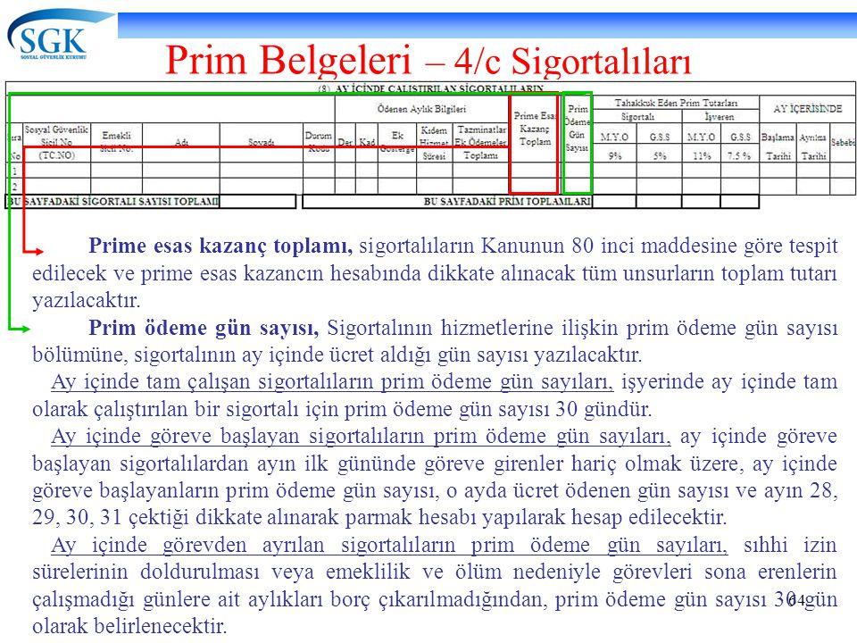 64 Prim Belgeleri – 4/c Sigortalıları Prime esas kazanç toplamı, sigortalıların Kanunun 80 inci maddesine göre tespit edilecek ve prime esas kazancın