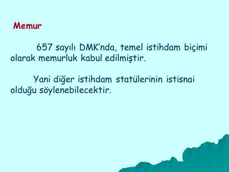 Memur 657 sayılı DMK'nda, temel istihdam biçimi olarak memurluk kabul edilmiştir.