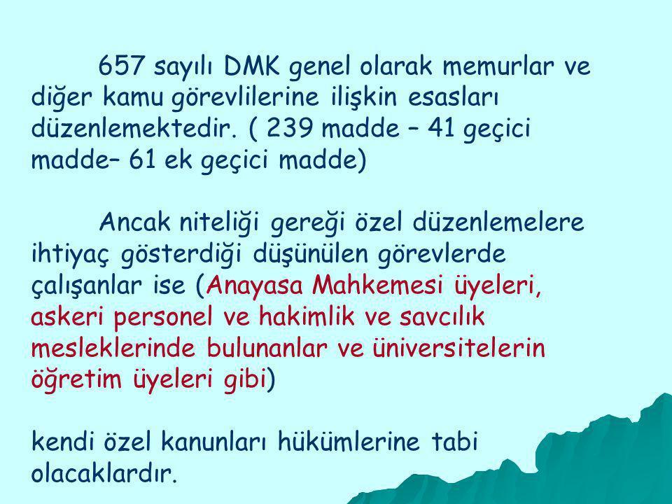 657 sayılı DMK genel olarak memurlar ve diğer kamu görevlilerine ilişkin esasları düzenlemektedir.