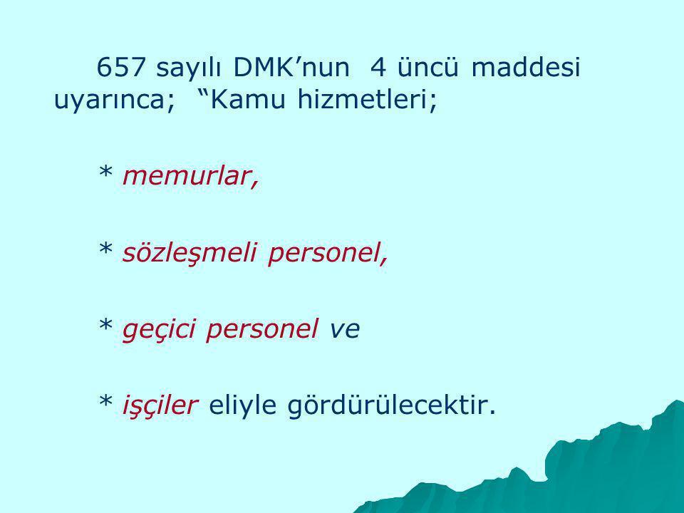 657 sayılı DMK'nun 4 üncü maddesi uyarınca; Kamu hizmetleri; * memurlar, * sözleşmeli personel, * geçici personel ve * işçiler eliyle gördürülecektir.