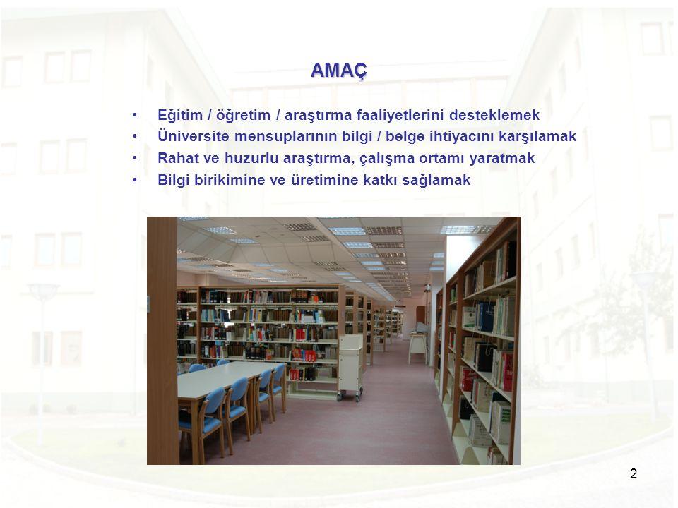2 AMAÇ •Eğitim / öğretim / araştırma faaliyetlerini desteklemek •Üniversite mensuplarının bilgi / belge ihtiyacını karşılamak •Rahat ve huzurlu araştı