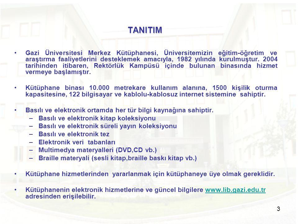 3 TANITIM •Gazi Üniversitesi Merkez Kütüphanesi, Üniversitemizin eğitim-öğretim ve araştırma faaliyetlerini desteklemek amacıyla, 1982 yılında kurulmu
