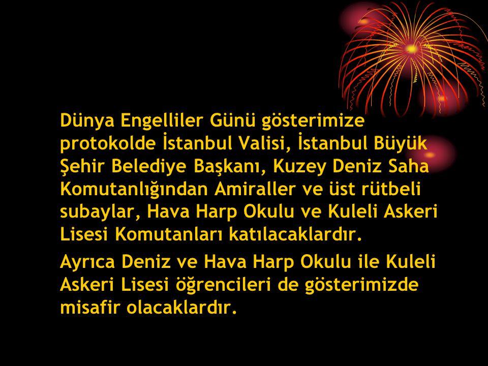 Dünya Engelliler Günü gösterimize protokolde İstanbul Valisi, İstanbul Büyük Şehir Belediye Başkanı, Kuzey Deniz Saha Komutanlığından Amiraller ve üst rütbeli subaylar, Hava Harp Okulu ve Kuleli Askeri Lisesi Komutanları katılacaklardır.