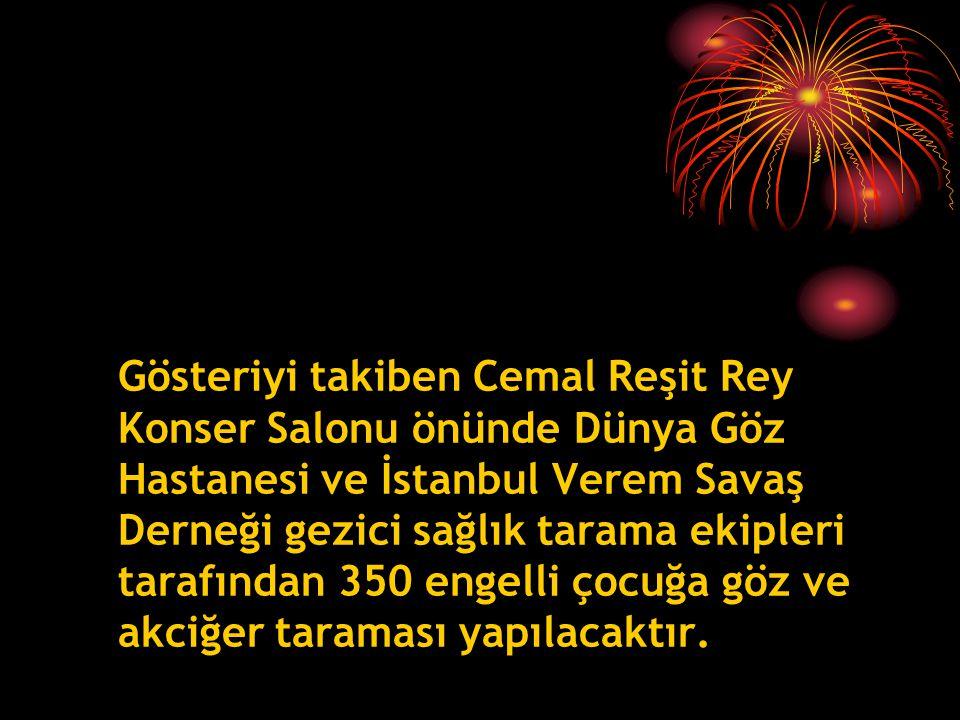 Gösteriyi takiben Cemal Reşit Rey Konser Salonu önünde Dünya Göz Hastanesi ve İstanbul Verem Savaş Derneği gezici sağlık tarama ekipleri tarafından 350 engelli çocuğa göz ve akciğer taraması yapılacaktır.