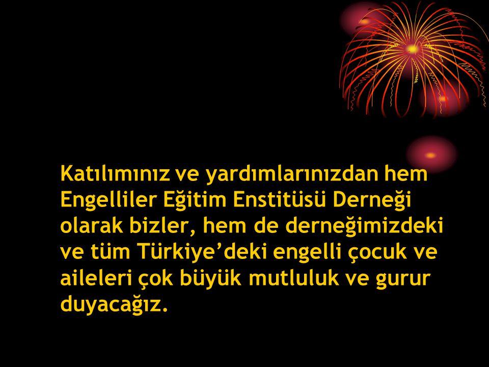 Katılımınız ve yardımlarınızdan hem Engelliler Eğitim Enstitüsü Derneği olarak bizler, hem de derneğimizdeki ve tüm Türkiye'deki engelli çocuk ve aileleri çok büyük mutluluk ve gurur duyacağız.