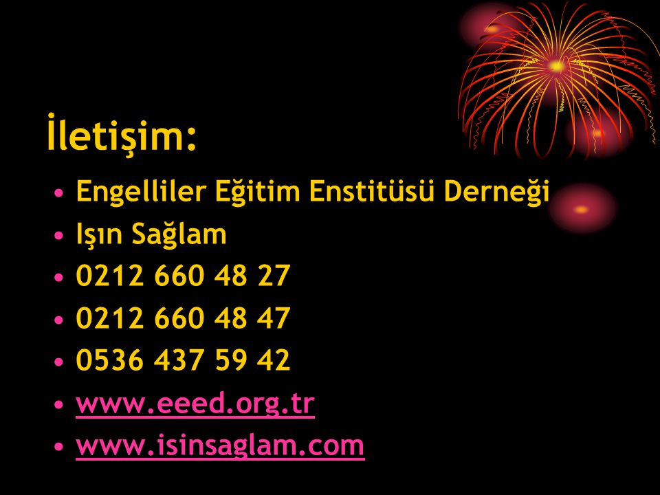 •Engelliler Eğitim Enstitüsü Derneği •Işın Sağlam •0212 660 48 27 •0212 660 48 47 •0536 437 59 42 •www.eeed.org.trwww.eeed.org.tr •www.isinsaglam.comwww.isinsaglam.com İletişim: