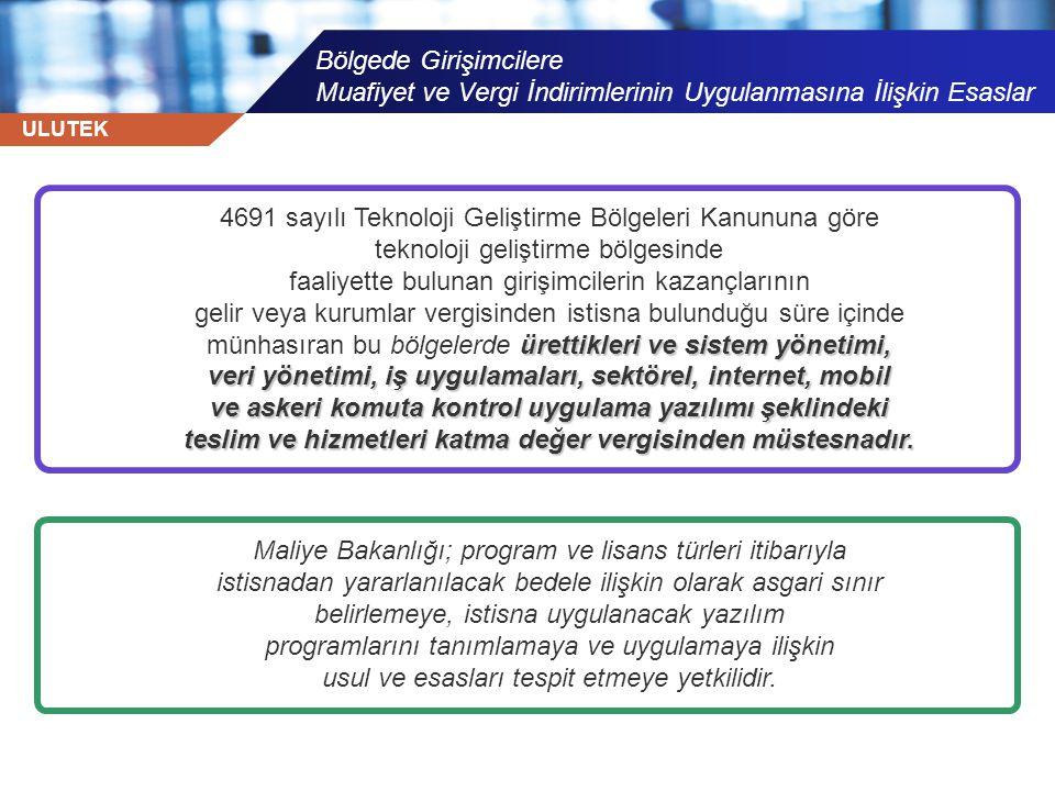 ULUTEK Bölgede Girişimcilere Muafiyet ve Vergi İndirimlerinin Uygulanmasına İlişkin Esaslar 4691 sayılı Teknoloji Geliştirme Bölgeleri Kanununa göre t